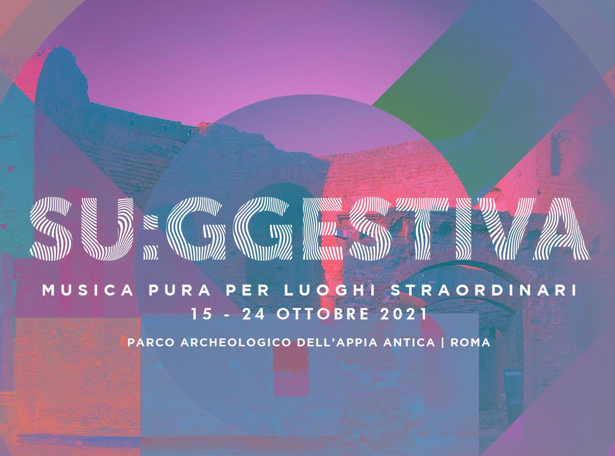 Dal 15 al 24 ottobre 2021 torna Su:ggestiva – Musica pura per luoghi straordinari nel Parco Archeologico dell'Appia Antica